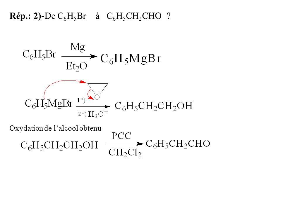 Rép.: 2)-De C 6 H 5 Br à C 6 H 5 CH 2 CHO ? Oxydation de l'alcool obtenu