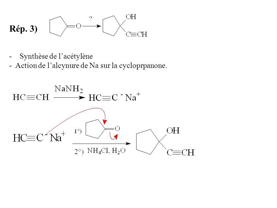 Rép. 3) -Synthèse de l'acétylène - Action de l'alcynure de Na sur la cycloprpanone.
