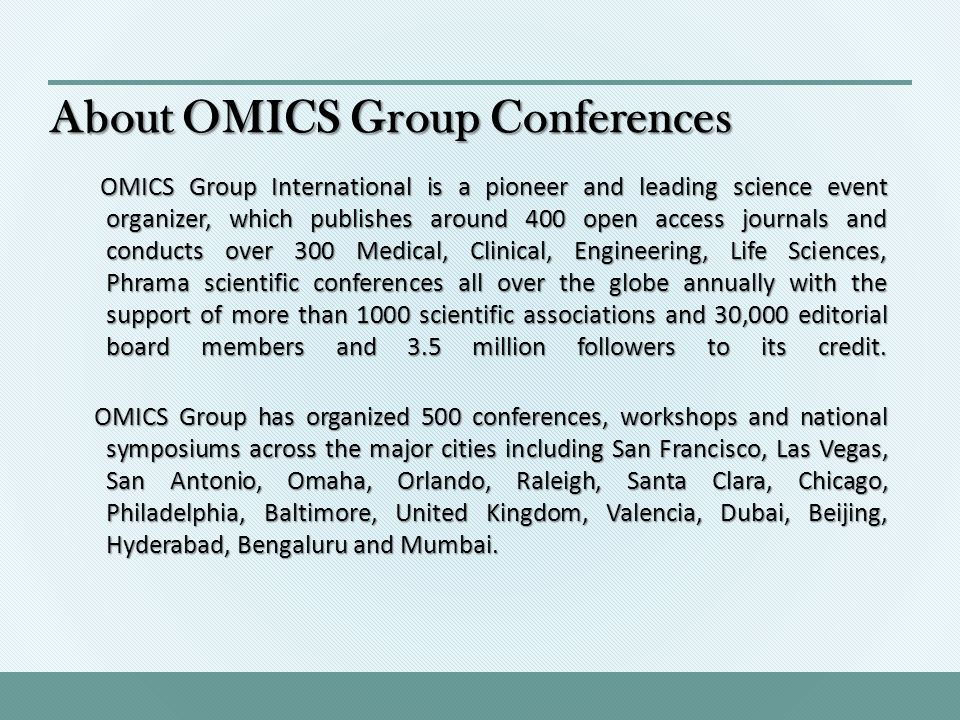 About OMICS Group Conferences OMICS Group International is a pioneer and leading science event organizer, which publishes around 400 open access journ