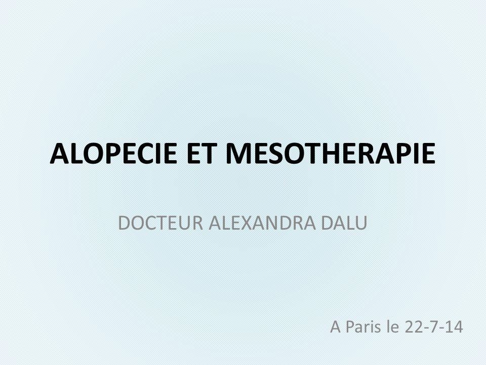ALOPECIE ET MESOTHERAPIE DOCTEUR ALEXANDRA DALU A Paris le 22-7-14