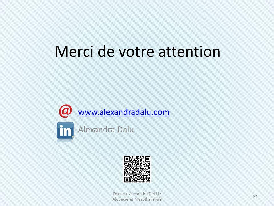 Merci de votre attention www.alexandradalu.com Alexandra Dalu 51 Docteur Alexandra DALU : Alopécie et Mésothérapiie
