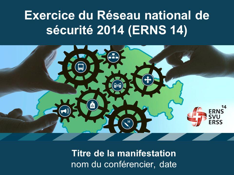 1 Exercice du Réseau national de sécurité 2014 (ERNS 14) Titre de la manifestation nom du conférencier, date