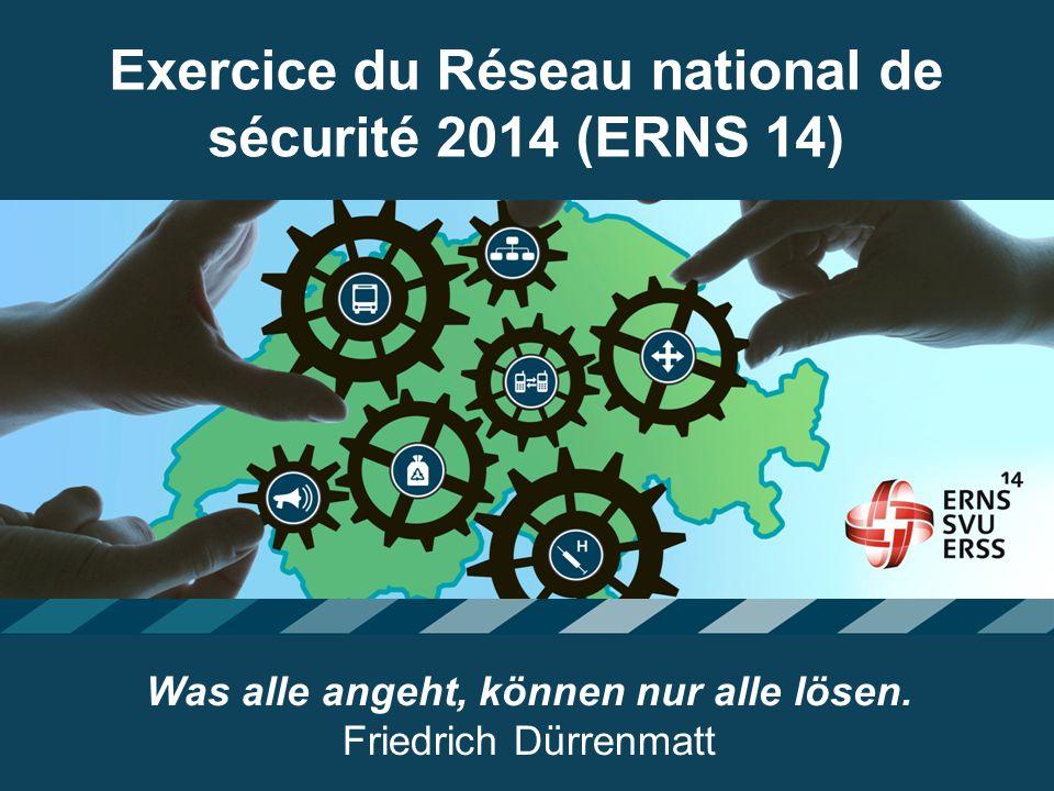 Exercice du Réseau national de sécurité 2014 (ERNS 14) Was alle angeht, können nur alle lösen.