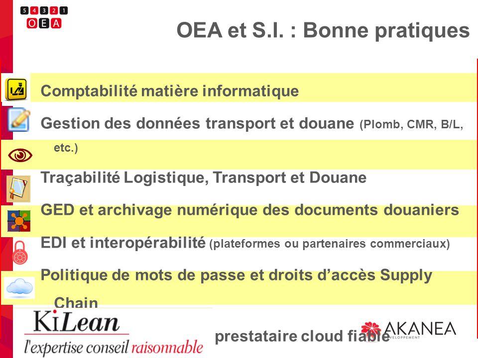 OEA et S.I. : Bonne pratiques Comptabilité matière informatique Gestion des données transport et douane (Plomb, CMR, B/L, etc.) Traçabilité Logistique