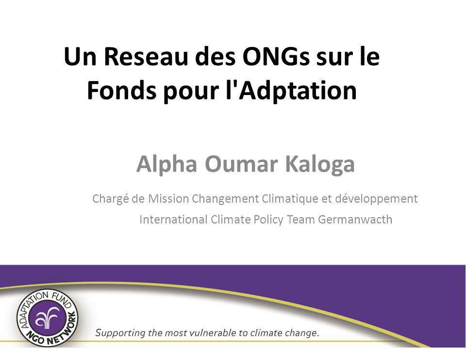 Un Reseau des ONGs sur le Fonds pour l'Adptation Alpha Oumar Kaloga Chargé de Mission Changement Climatique et développement International Climate Pol