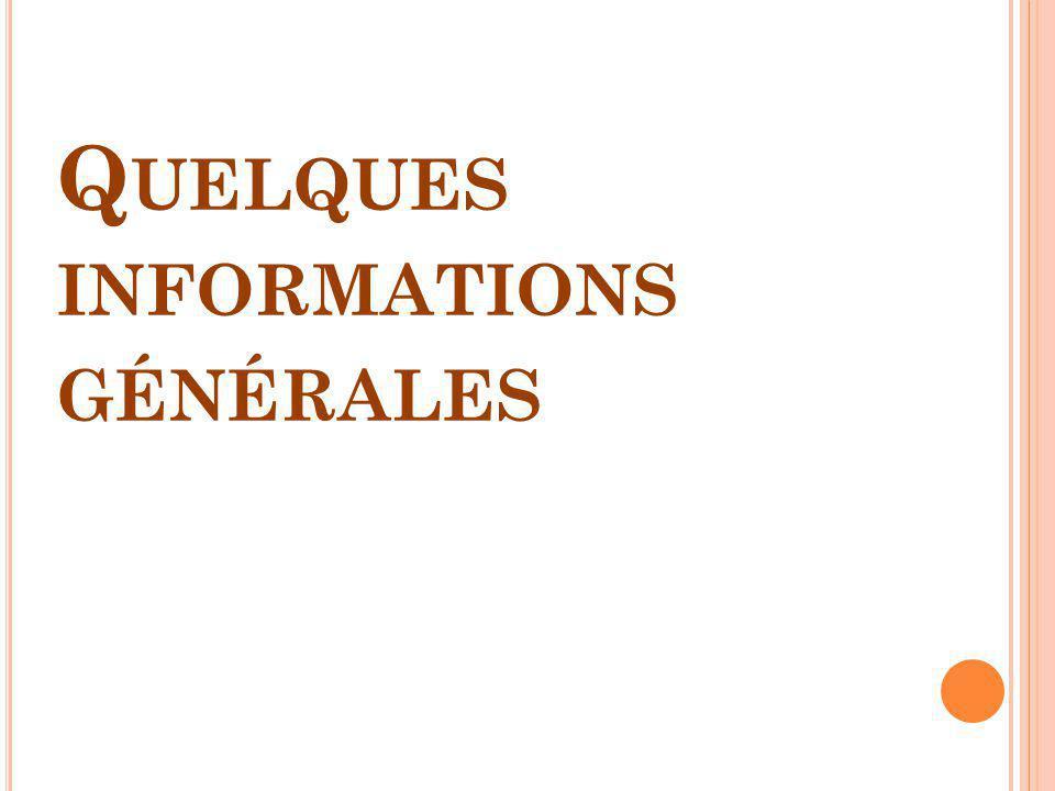 Q UELQUES INFORMATIONS GÉNÉRALES