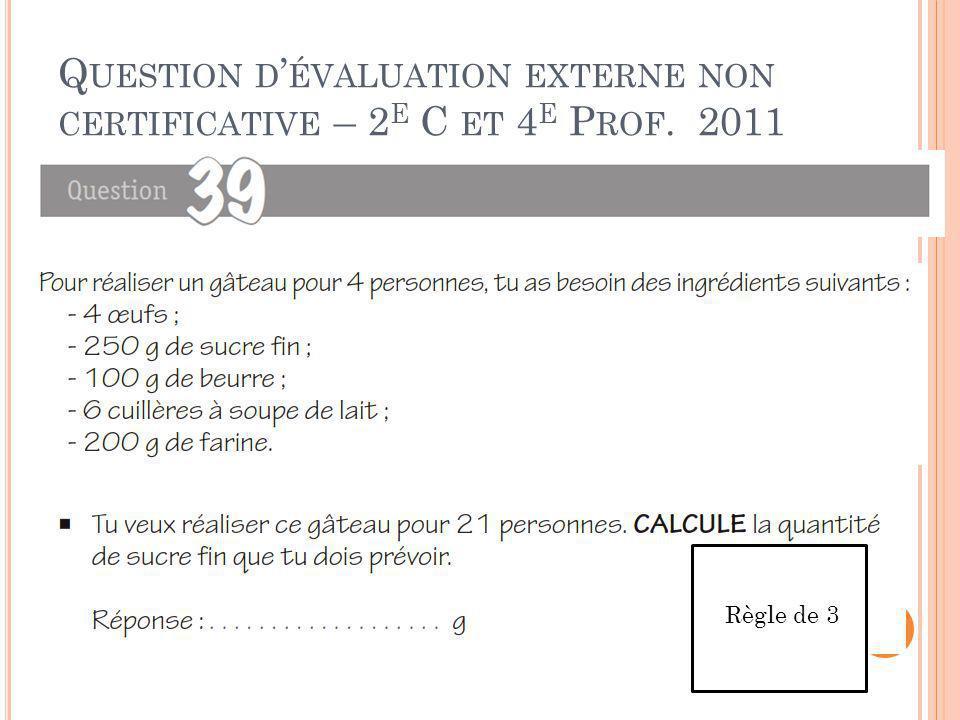 Q UESTION D ' ÉVALUATION EXTERNE NON CERTIFICATIVE – 2 E C ET 4 E P ROF. 2011 Règle de 3