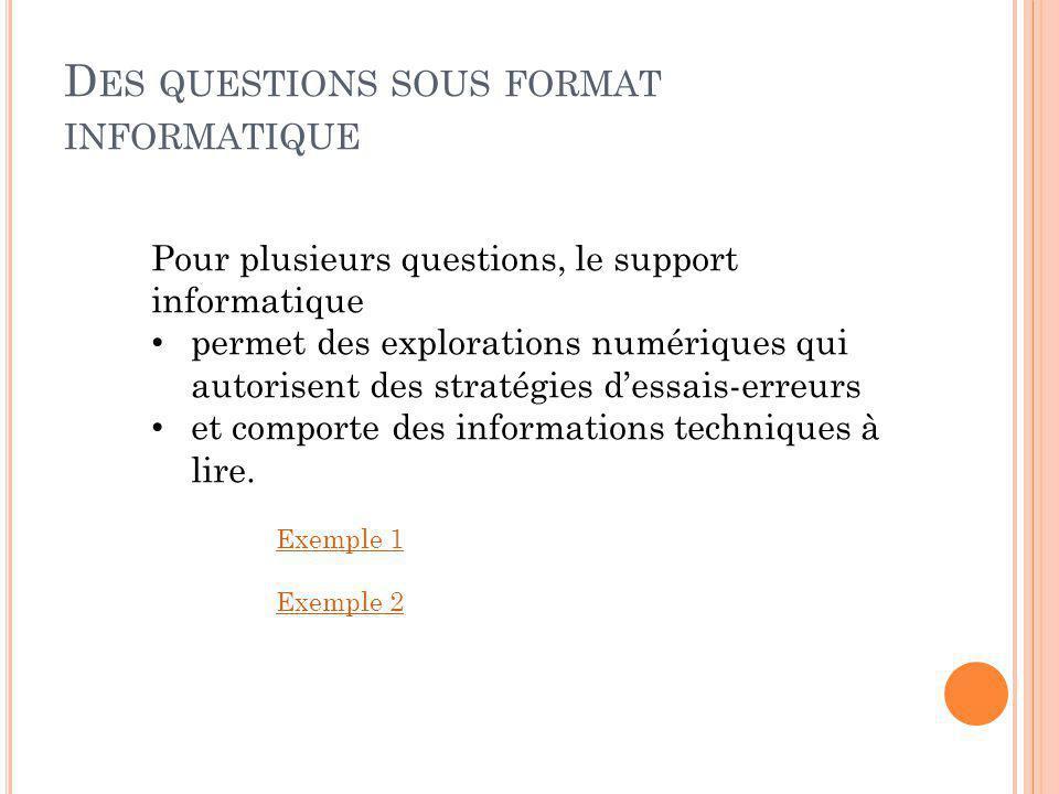D ES QUESTIONS SOUS FORMAT INFORMATIQUE Exemple 1 Exemple 2 Pour plusieurs questions, le support informatique permet des explorations numériques qui a