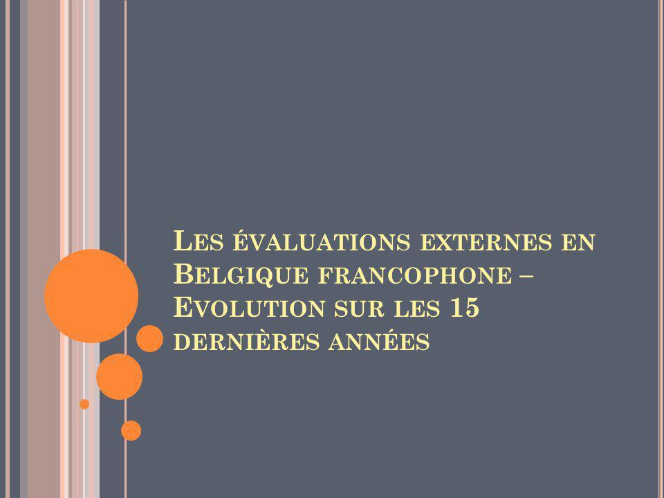 L ES ÉVALUATIONS EXTERNES EN B ELGIQUE FRANCOPHONE – E VOLUTION SUR LES 15 DERNIÈRES ANNÉES