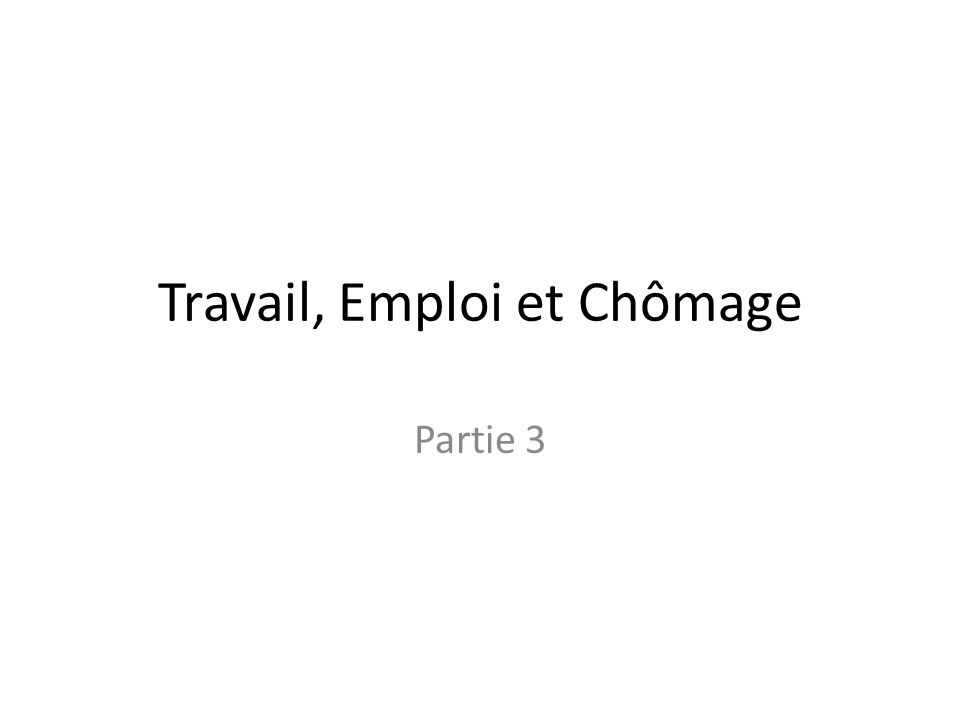 Travail, Emploi et Chômage Partie 3