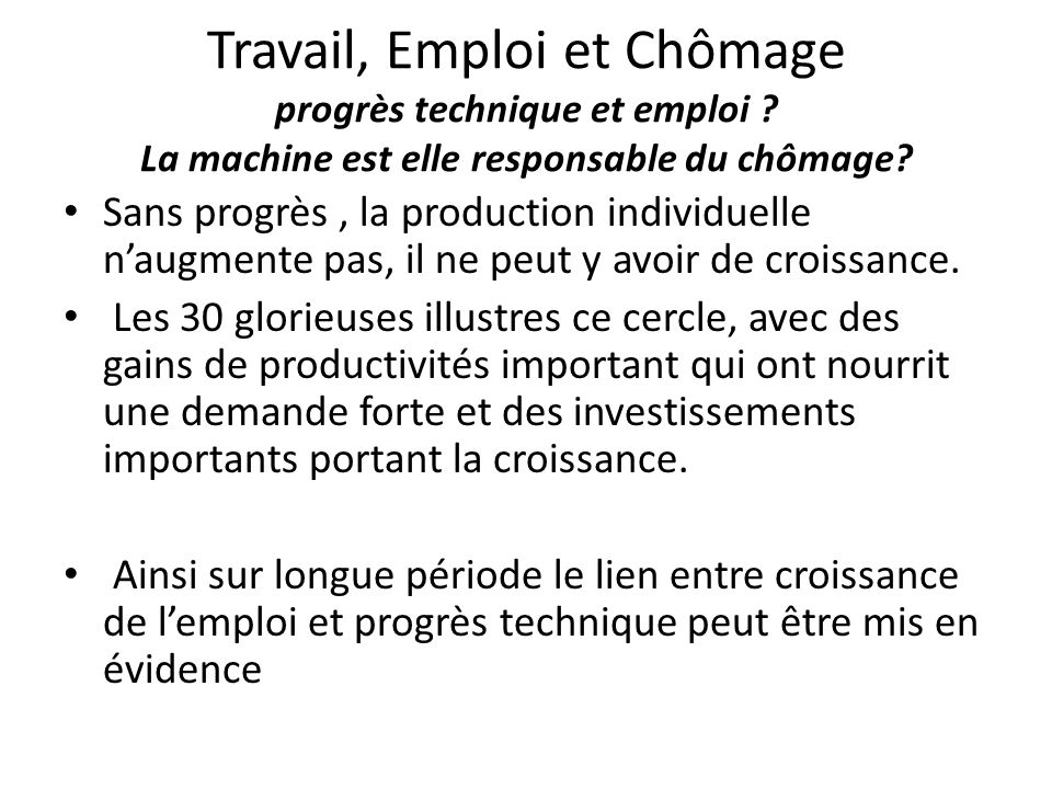 Travail, Emploi et Chômage progrès technique et emploi ? La machine est elle responsable du chômage? Sans progrès, la production individuelle n'augmen