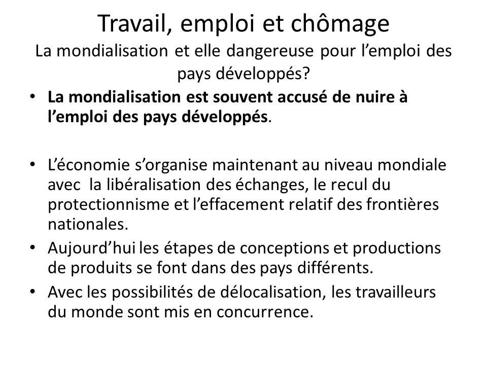 Travail, emploi et chômage La mondialisation et elle dangereuse pour l'emploi des pays développés? La mondialisation est souvent accusé de nuire à l'e