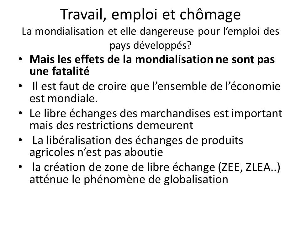 Travail, emploi et chômage La mondialisation et elle dangereuse pour l'emploi des pays développés? Mais les effets de la mondialisation ne sont pas un