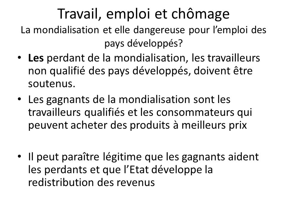 Travail, emploi et chômage La mondialisation et elle dangereuse pour l'emploi des pays développés? Les perdant de la mondialisation, les travailleurs