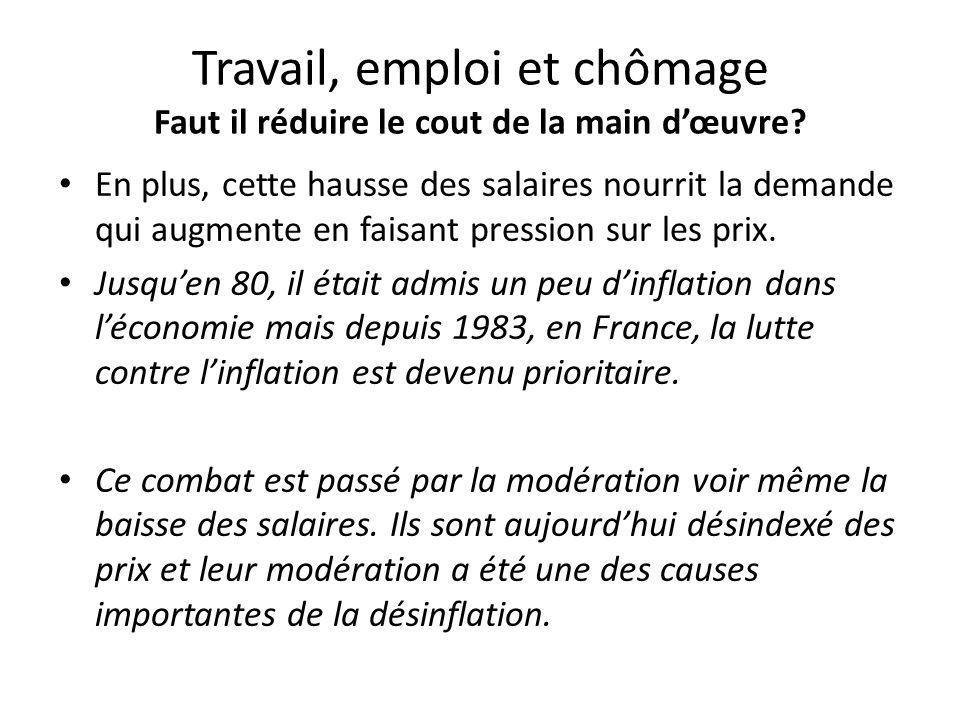 Travail, emploi et chômage Faut il réduire le cout de la main d'œuvre? En plus, cette hausse des salaires nourrit la demande qui augmente en faisant p