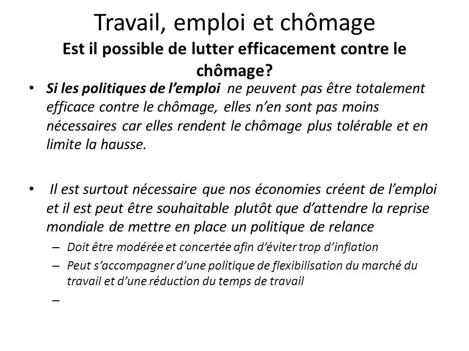 Travail, emploi et chômage Est il possible de lutter efficacement contre le chômage? Si les politiques de l'emploi ne peuvent pas être totalement effi