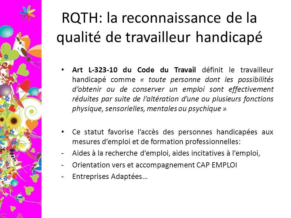RQTH: la reconnaissance de la qualité de travailleur handicapé Art L-323-10 du Code du Travail définit le travailleur handicapé comme « toute personne