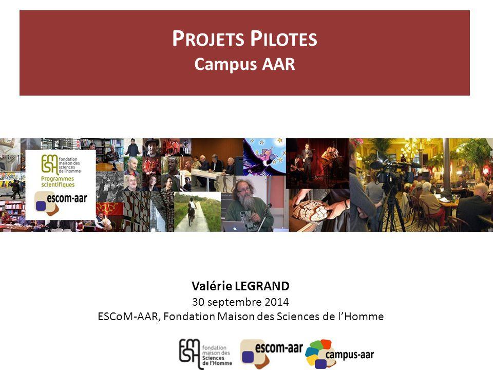 P ROJETS P ILOTES Campus AAR Valérie LEGRAND 30 septembre 2014 ESCoM-AAR, Fondation Maison des Sciences de l'Homme