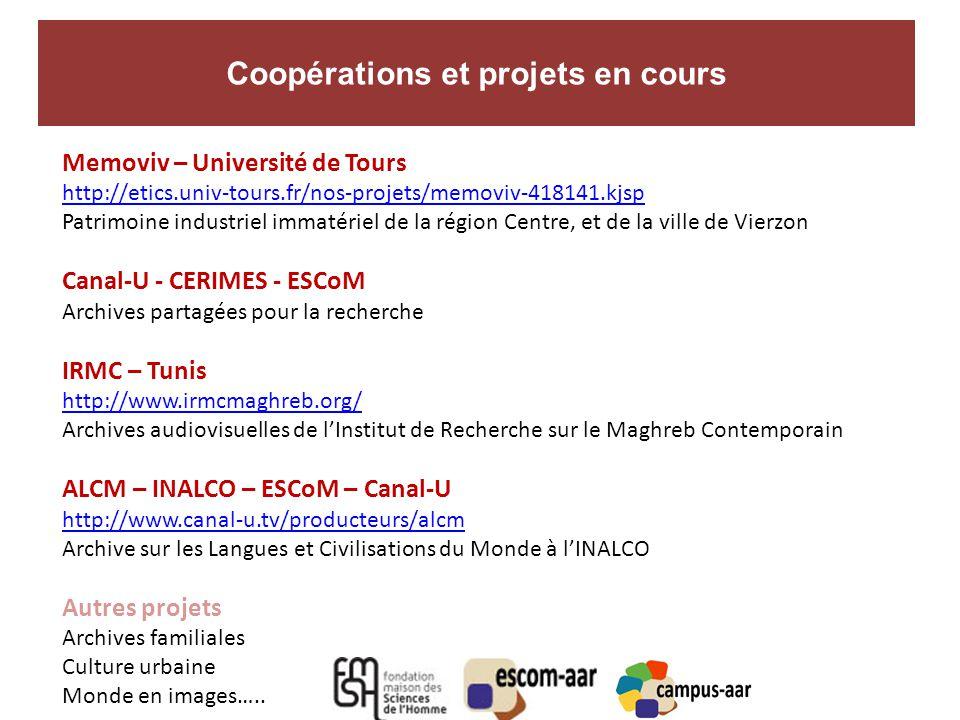 Coopérations et projets en cours A Memoviv – Université de Tours http://etics.univ-tours.fr/nos-projets/memoviv-418141.kjsp Patrimoine industriel immatériel de la région Centre, et de la ville de Vierzon Canal-U - CERIMES - ESCoM Archives partagées pour la recherche IRMC – Tunis http://www.irmcmaghreb.org/ Archives audiovisuelles de l'Institut de Recherche sur le Maghreb Contemporain ALCM – INALCO – ESCoM – Canal-U http://www.canal-u.tv/producteurs/alcm Archive sur les Langues et Civilisations du Monde à l'INALCO Autres projets Archives familiales Culture urbaine Monde en images…..