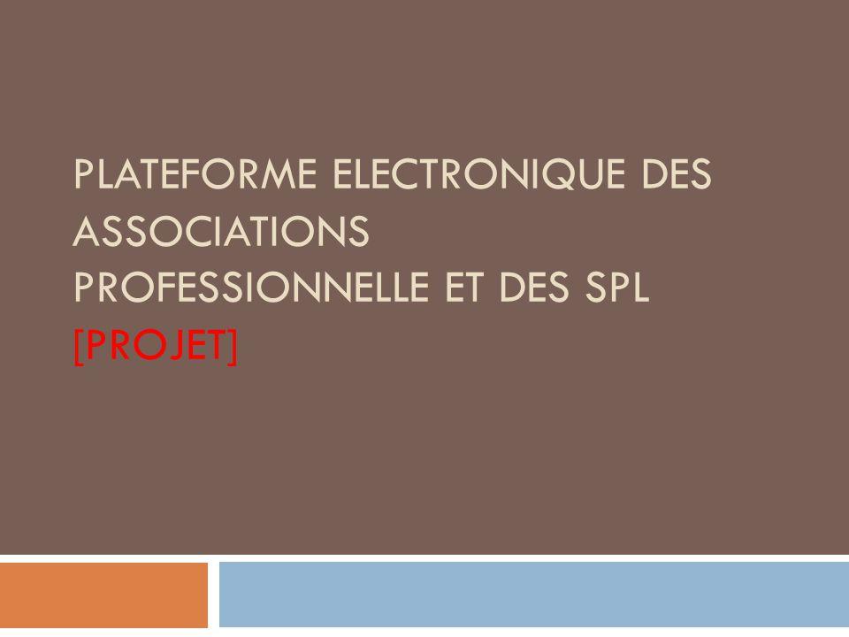 PLATEFORME ELECTRONIQUE DES ASSOCIATIONS PROFESSIONNELLE ET DES SPL [PROJET]