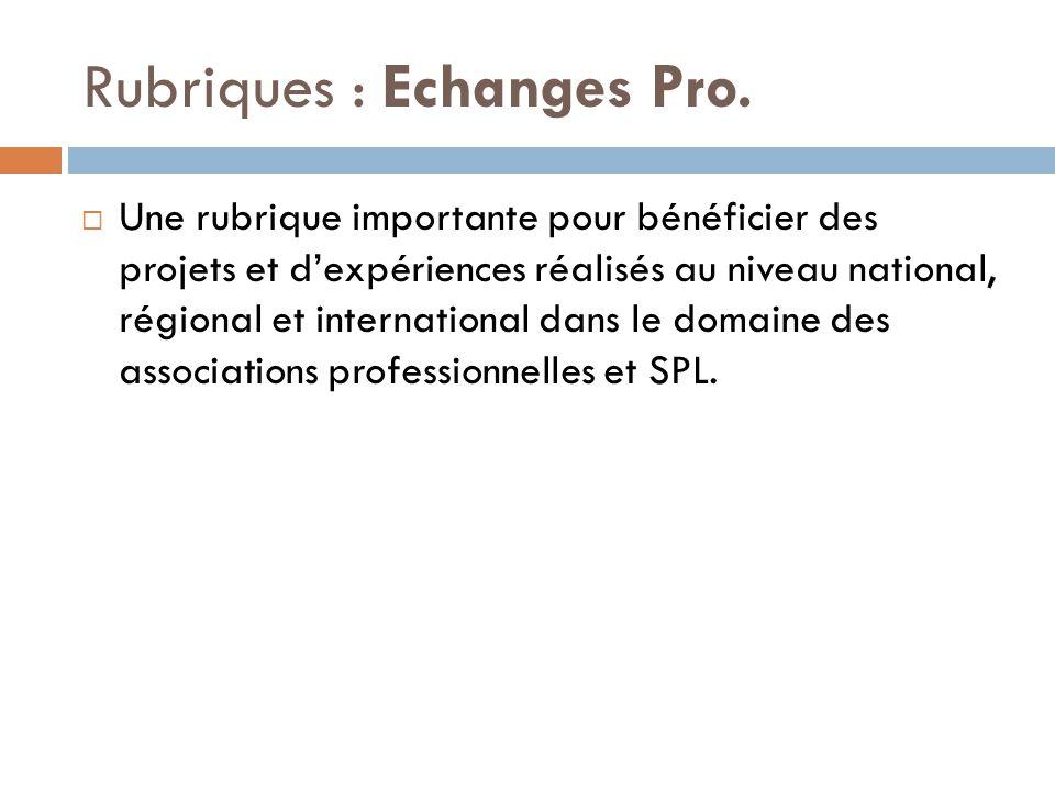 Rubriques : Echanges Pro.  Une rubrique importante pour bénéficier des projets et d'expériences réalisés au niveau national, régional et internationa