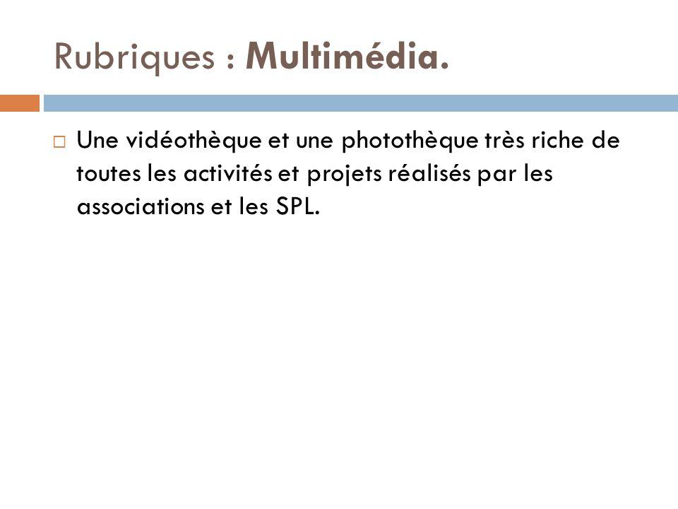 Rubriques : Multimédia.  Une vidéothèque et une photothèque très riche de toutes les activités et projets réalisés par les associations et les SPL.