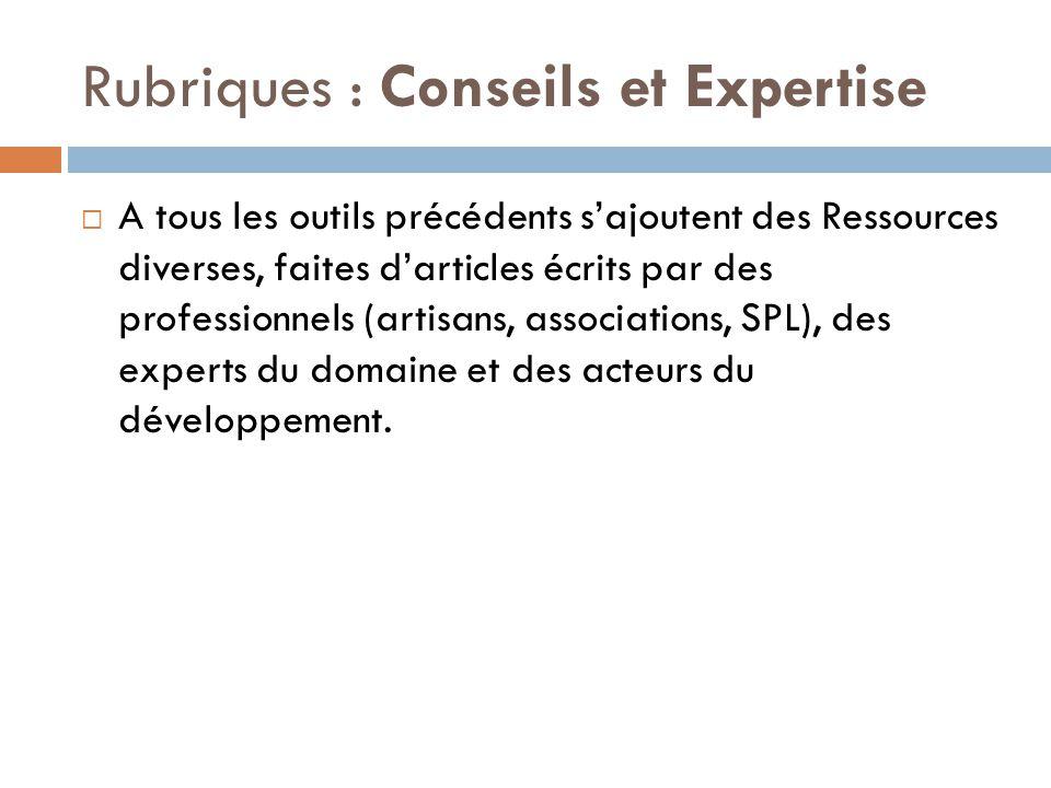 Rubriques : Conseils et Expertise  A tous les outils précédents s'ajoutent des Ressources diverses, faites d'articles écrits par des professionnels (artisans, associations, SPL), des experts du domaine et des acteurs du développement.