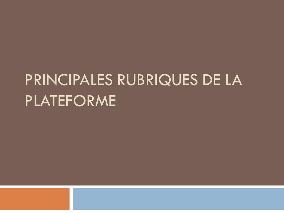 PRINCIPALES RUBRIQUES DE LA PLATEFORME