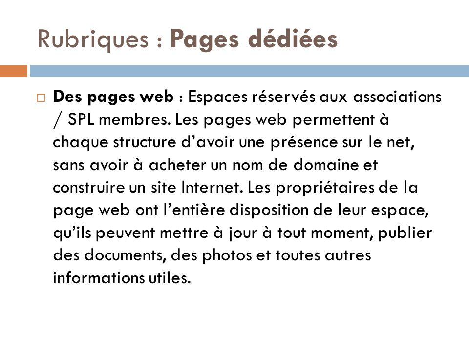 Rubriques : Pages dédiées  Des pages web : Espaces réservés aux associations / SPL membres. Les pages web permettent à chaque structure d'avoir une p