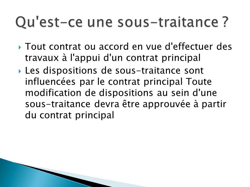  Tout contrat ou accord en vue d'effectuer des travaux à l'appui d'un contrat principal  Les dispositions de sous-traitance sont influencées par le
