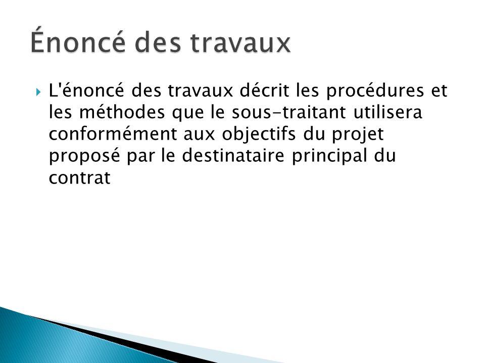  L'énoncé des travaux décrit les procédures et les méthodes que le sous-traitant utilisera conformément aux objectifs du projet proposé par le destin