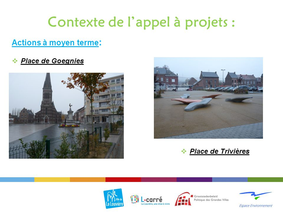 Actions à moyen terme : Contexte de l'appel à projets :  Place de Goegnies  Place de Trivières