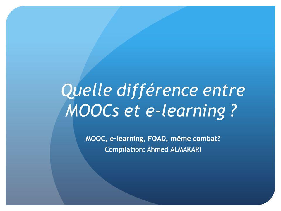 Quelle différence entre MOOCs et e-learning ? MOOC, e-learning, FOAD, même combat? Compilation: Ahmed ALMAKARI