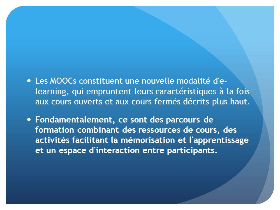 Les MOOCs constituent une nouvelle modalité d'e- learning, qui empruntent leurs caractéristiques à la fois aux cours ouverts et aux cours fermés décri
