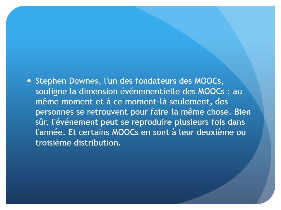 Stephen Downes, l'un des fondateurs des MOOCs, souligne la dimension événementielle des MOOCs : au même moment et à ce moment-là seulement, des person