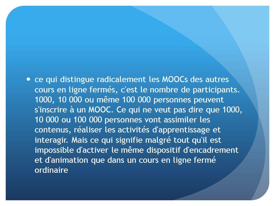 ce qui distingue radicalement les MOOCs des autres cours en ligne fermés, c'est le nombre de participants. 1000, 10 000 ou même 100 000 personnes peuv