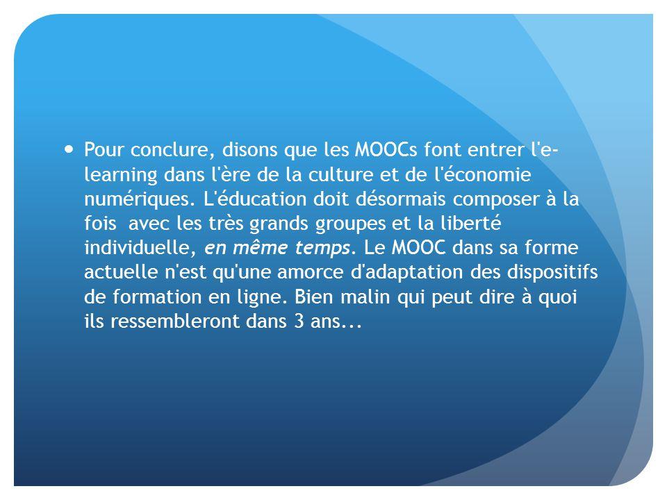 Pour conclure, disons que les MOOCs font entrer l'e- learning dans l'ère de la culture et de l'économie numériques. L'éducation doit désormais compose