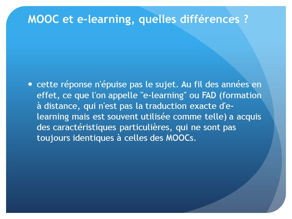 MOOC et e-learning, quelles différences ? cette réponse n'épuise pas le sujet. Au fil des années en effet, ce que l'on appelle