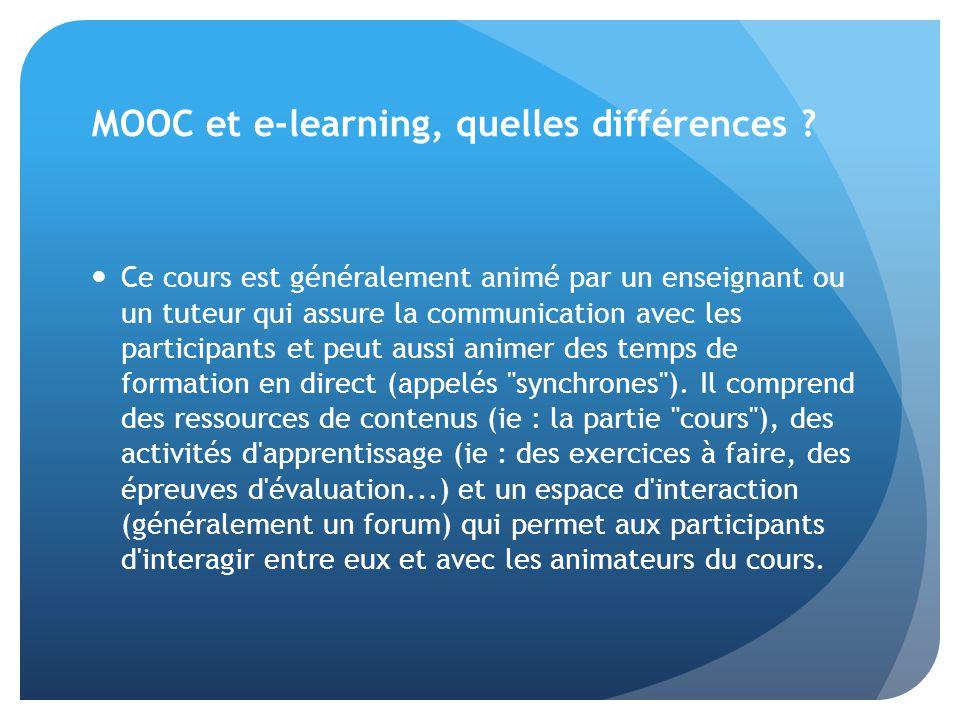 MOOC et e-learning, quelles différences ? Ce cours est généralement animé par un enseignant ou un tuteur qui assure la communication avec les particip