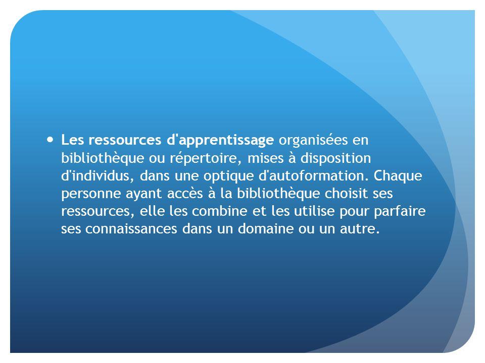 Les ressources d'apprentissage organisées en bibliothèque ou répertoire, mises à disposition d'individus, dans une optique d'autoformation. Chaque per