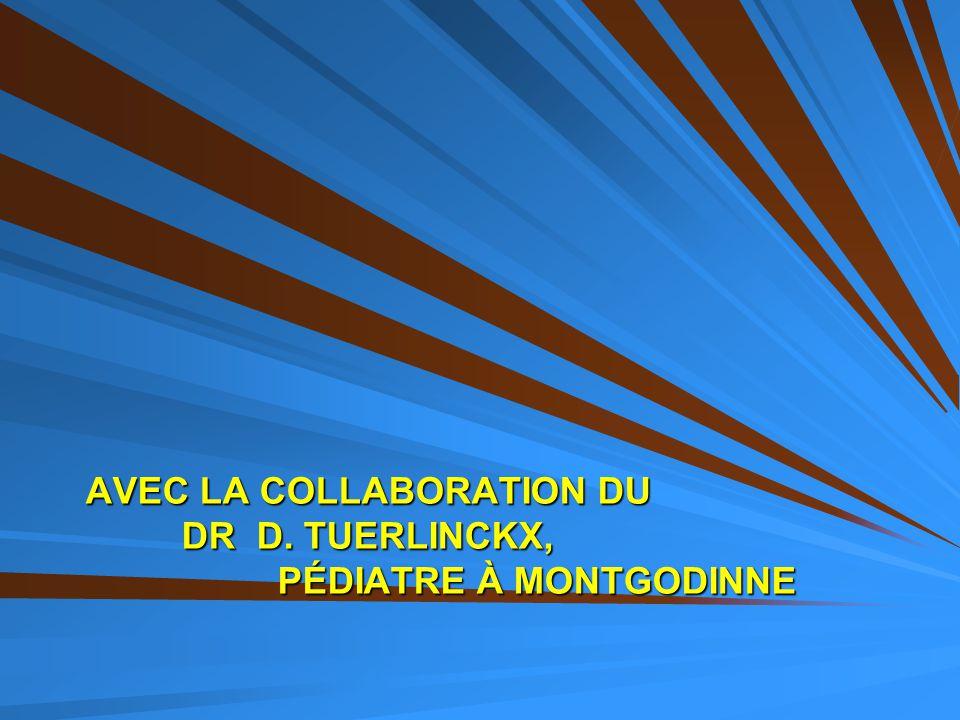 AVEC LA COLLABORATION DU DR D. TUERLINCKX, PÉDIATRE À MONTGODINNE
