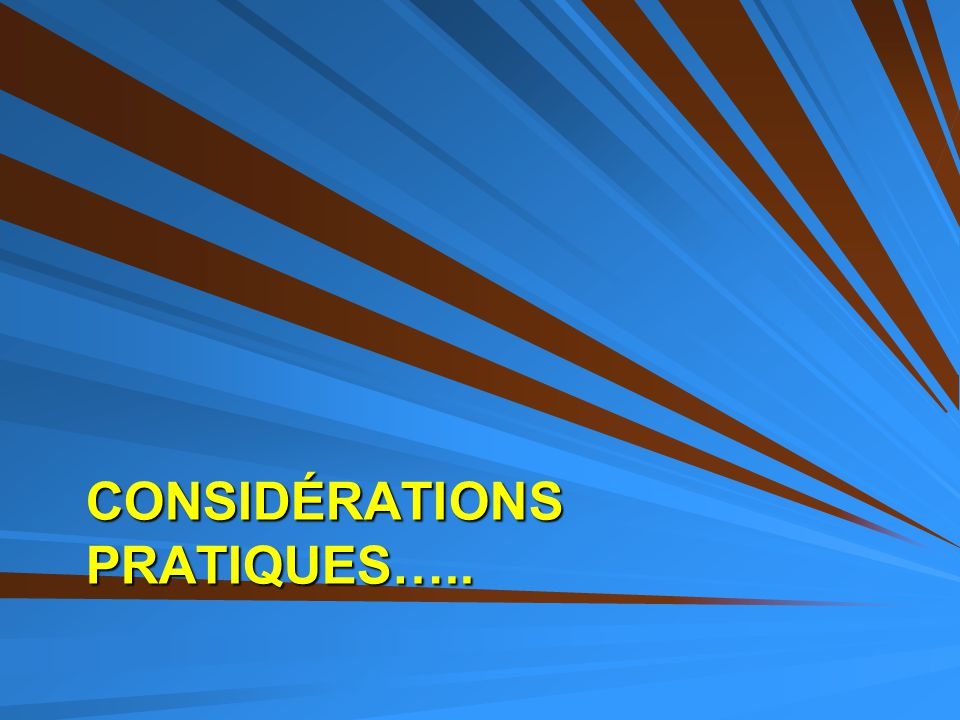 CONSIDÉRATIONS PRATIQUES…..