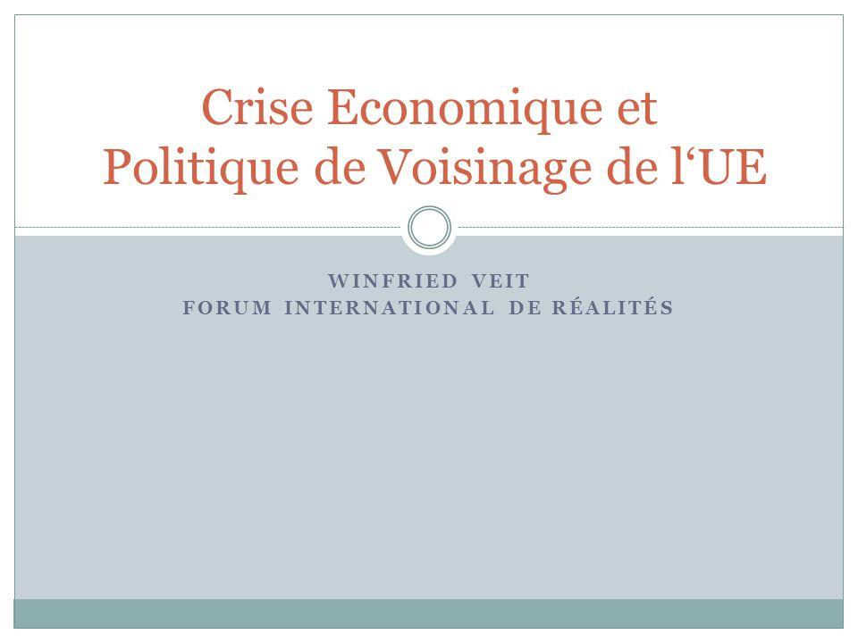 WINFRIED VEIT FORUM INTERNATIONAL DE RÉALITÉS Crise Economique et Politique de Voisinage de l'UE