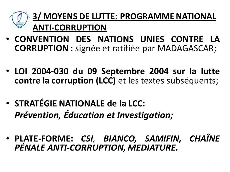 3/ MOYENS DE LUTTE: PROGRAMME NATIONAL ANTI-CORRUPTION CONVENTION DES NATIONS UNIES CONTRE LA CORRUPTION : signée et ratifiée par MADAGASCAR; LOI 2004