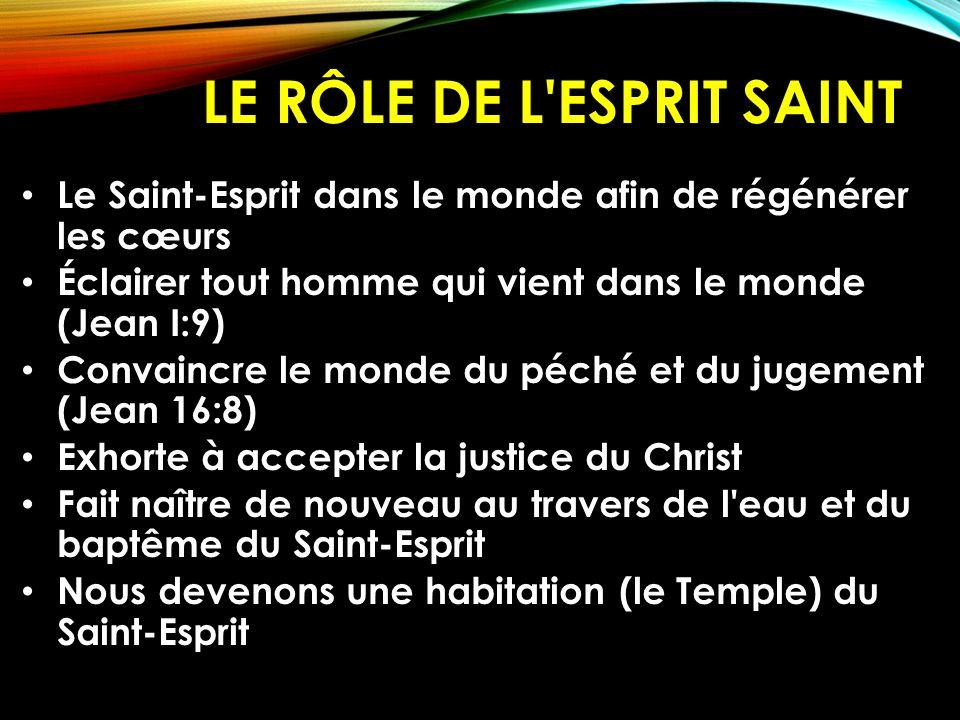 LE RÔLE DE L'ESPRIT SAINT Le Saint-Esprit dans le monde afin de régénérer les cœurs Éclairer tout homme qui vient dans le monde (Jean I:9) Convaincre