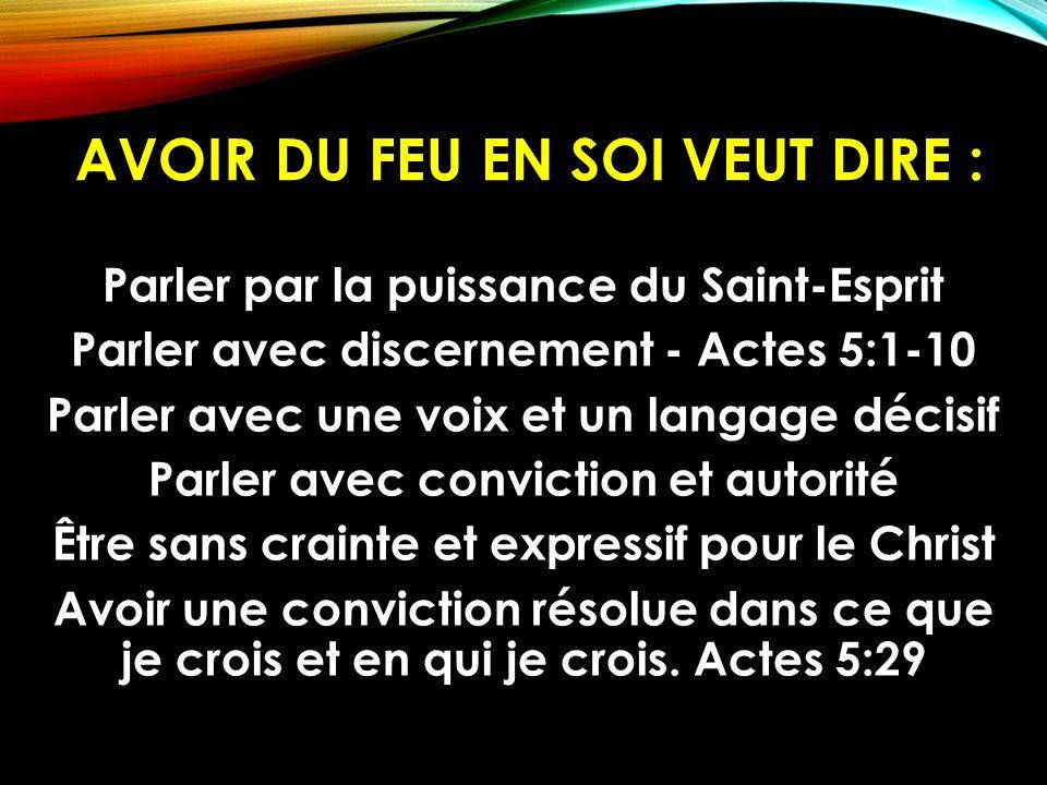 AVOIR DU FEU EN SOI VEUT DIRE : Parler par la puissance du Saint-Esprit Parler avec discernement - Actes 5:1-10 Parler avec une voix et un langage déc