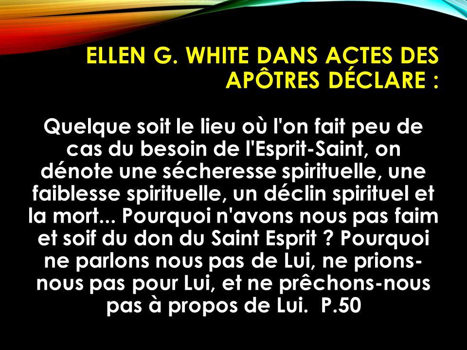 ELLEN G. WHITE DANS ACTES DES APÔTRES DÉCLARE : Quelque soit le lieu où l'on fait peu de cas du besoin de l'Esprit-Saint, on dénote une sécheresse spi