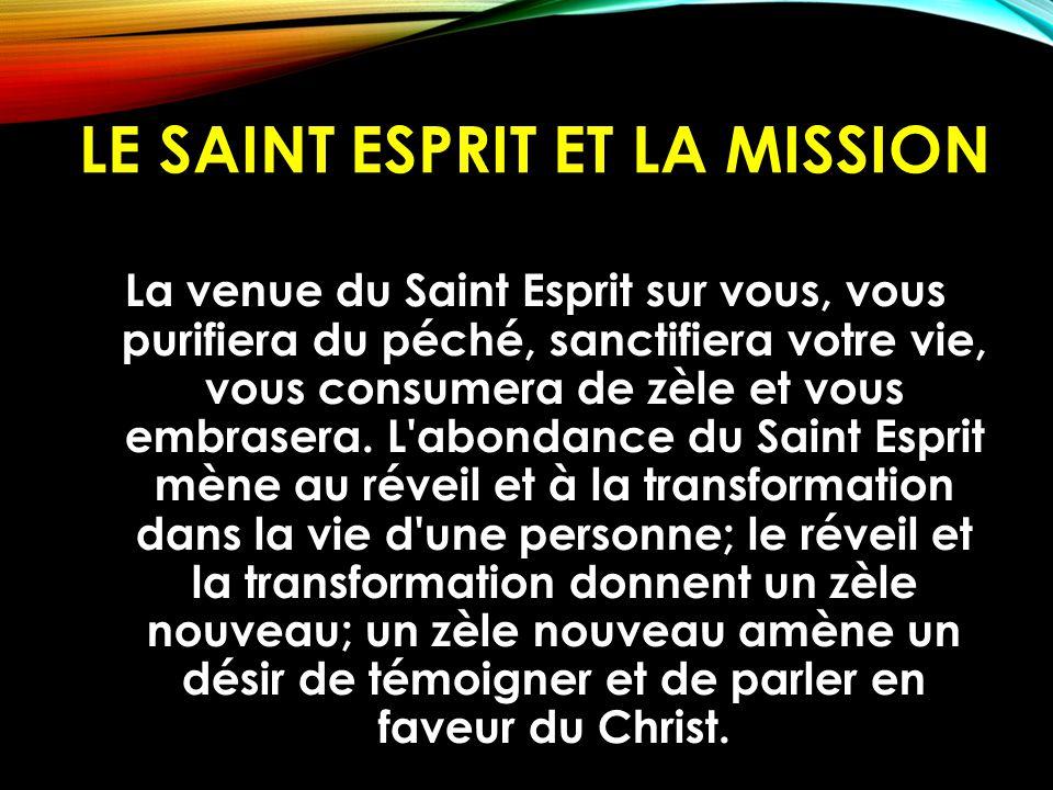 LE SAINT ESPRIT ET LA MISSION La venue du Saint Esprit sur vous, vous purifiera du péché, sanctifiera votre vie, vous consumera de zèle et vous embras