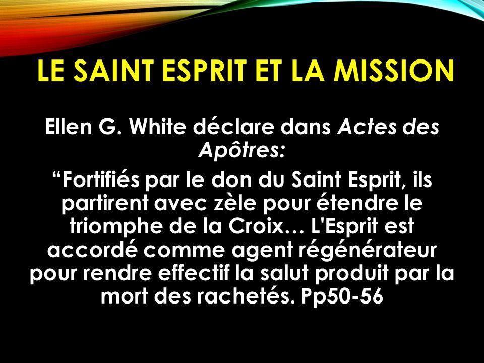 """LE SAINT ESPRIT ET LA MISSION Ellen G. White déclare dans Actes des Apôtres: """"Fortifiés par le don du Saint Esprit, ils partirent avec zèle pour étend"""