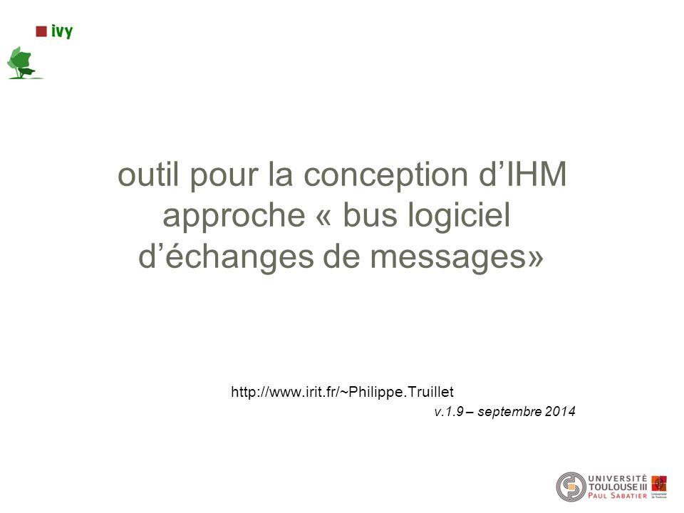 outil pour la conception d'IHM approche « bus logiciel d'échanges de messages» http://www.irit.fr/~Philippe.Truillet v.1.9 – septembre 2014
